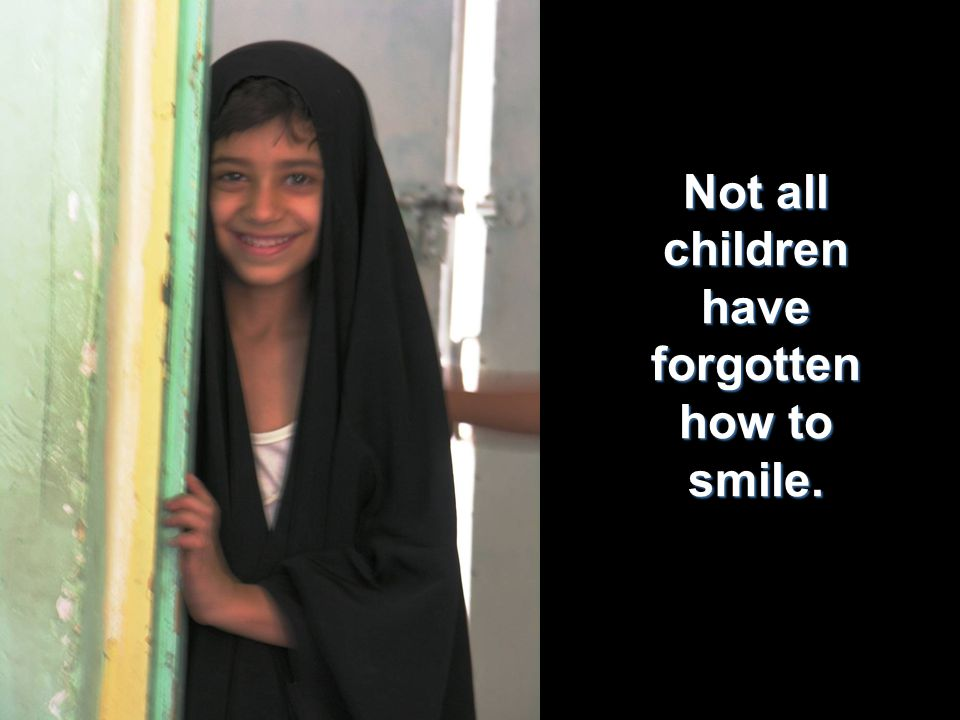 Not all children have forgotten how to smile.