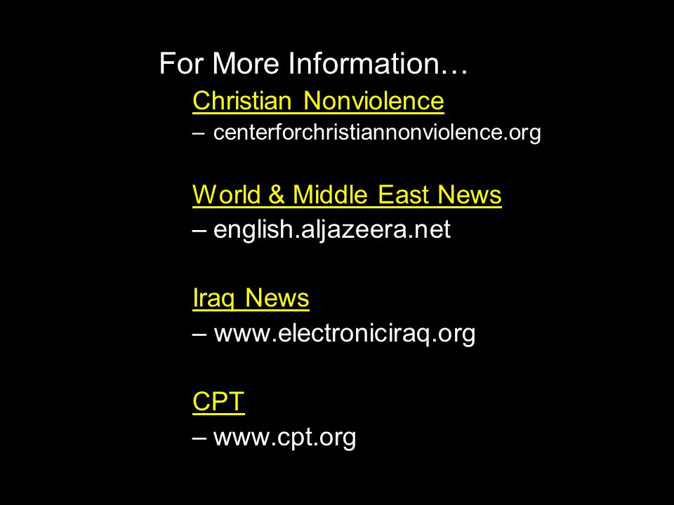 Victory/ peace For More Information… Christian Nonviolence –centerforchristiannonviolence.org World & Middle East News –english.aljazeera.net Iraq News – www.electroniciraq.org CPT –www.cpt.org