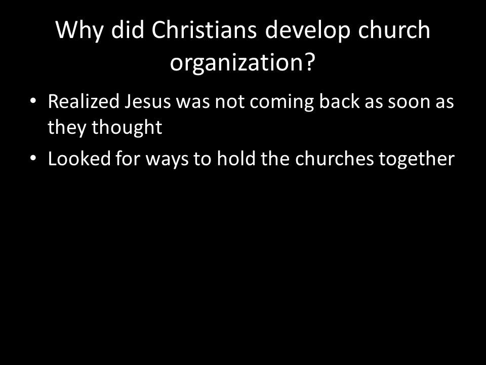 Why did Christians develop church organization.