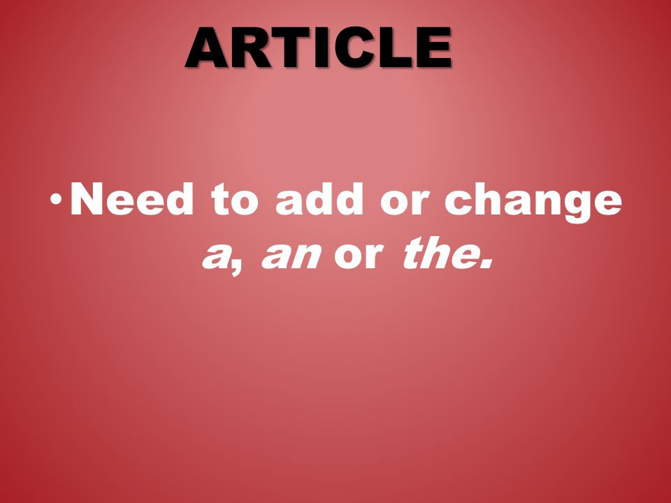 ARTICLE Need to add or change a, an or the.