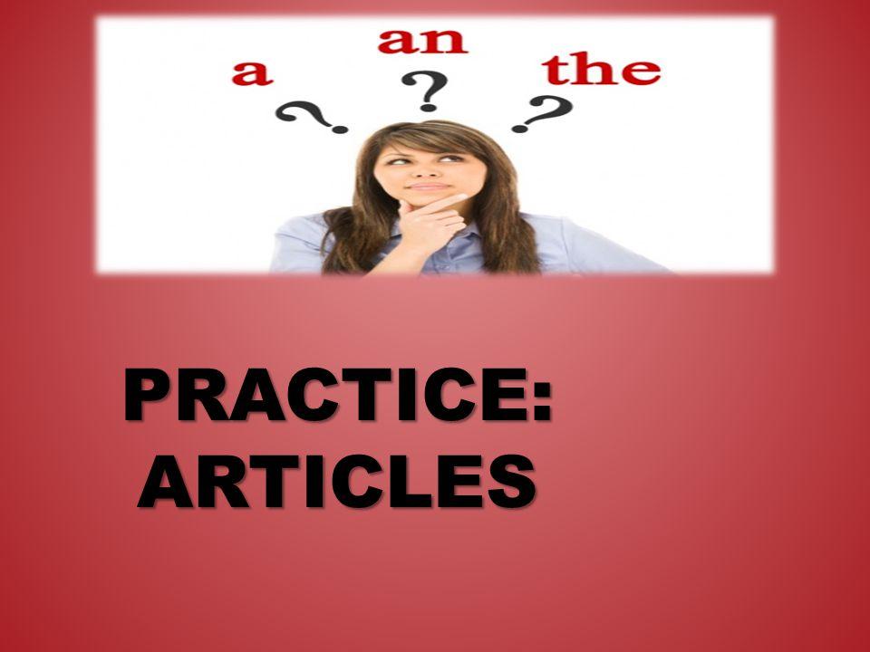 RECAP: ARTICLES PRACTICE: ARTICLES