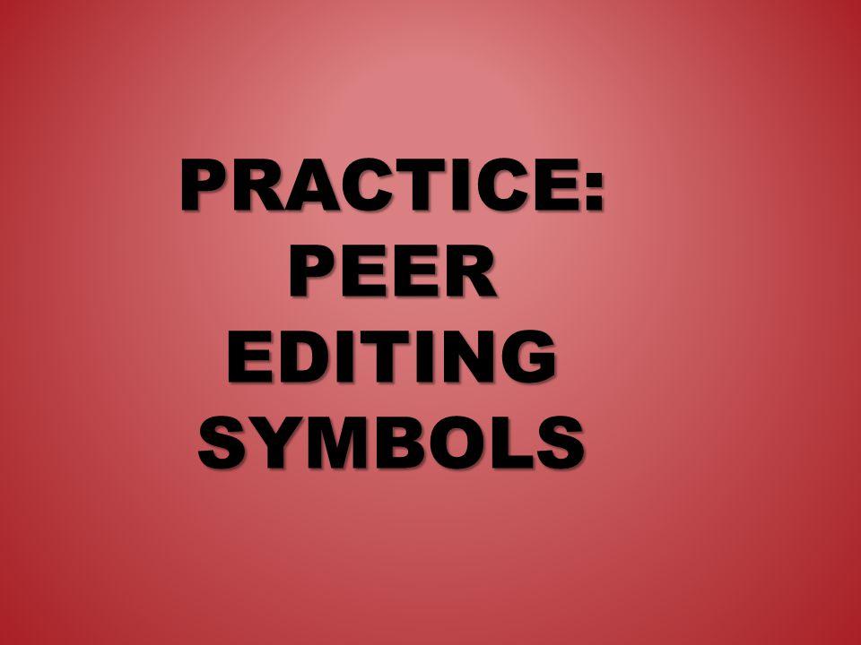 PRACTICE: PEER EDITING SYMBOLS