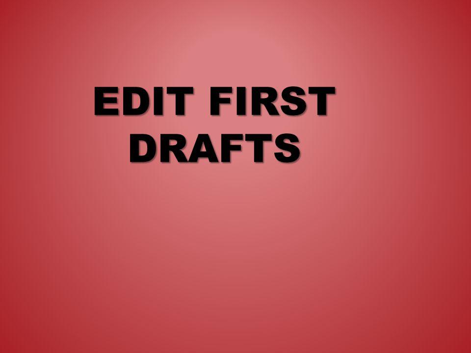 EDIT FIRST DRAFTS