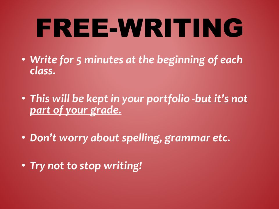 Write for 5 minutes at the beginning of each class.