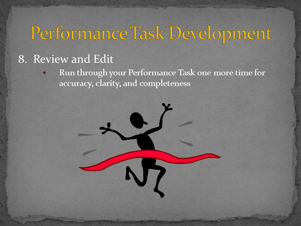 8. Review and Edit Run through your Performance Task one more time for accuracy, clarity, and completeness