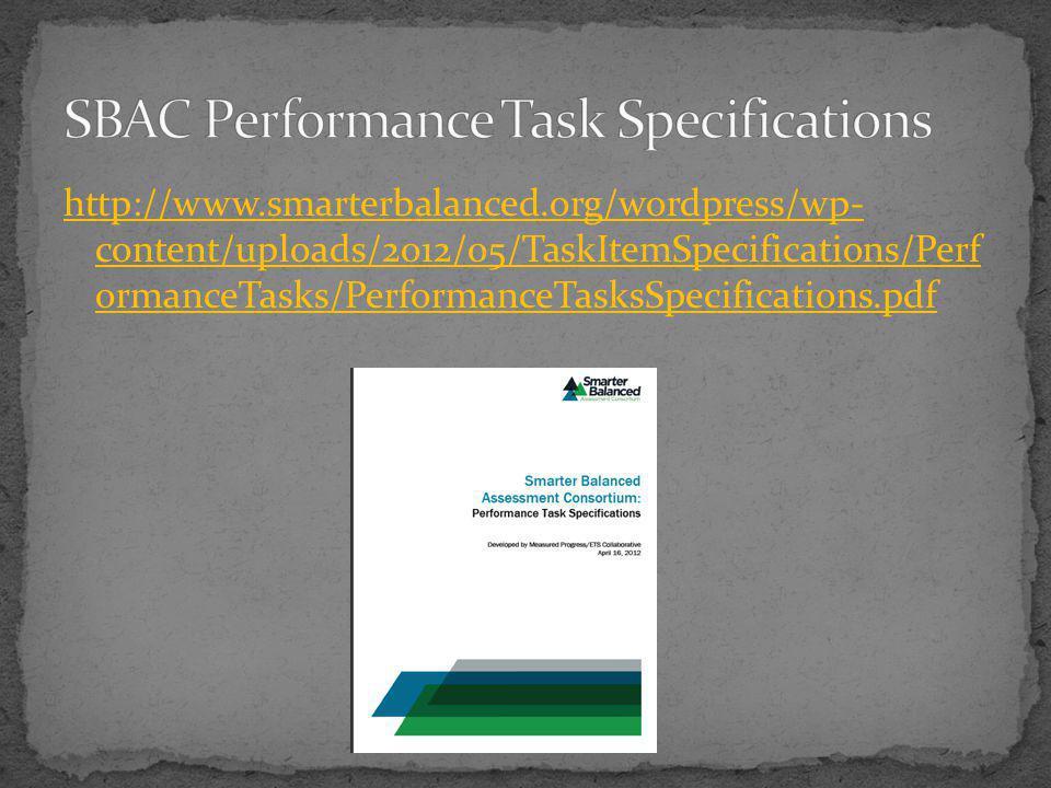 http://www.smarterbalanced.org/wordpress/wp- content/uploads/2012/05/TaskItemSpecifications/Perf ormanceTasks/PerformanceTasksSpecifications.pdf