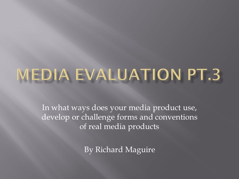In what ways does your media product use, develop or challenge forms and conventions of real media products By Richard Maguire