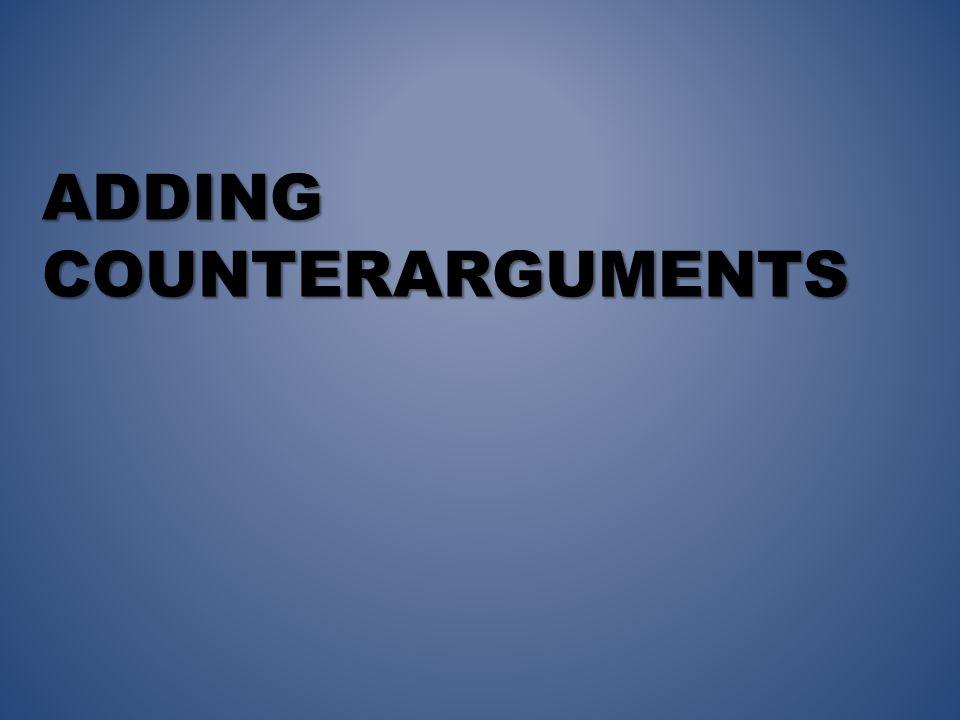 ADDING COUNTERARGUMENTS