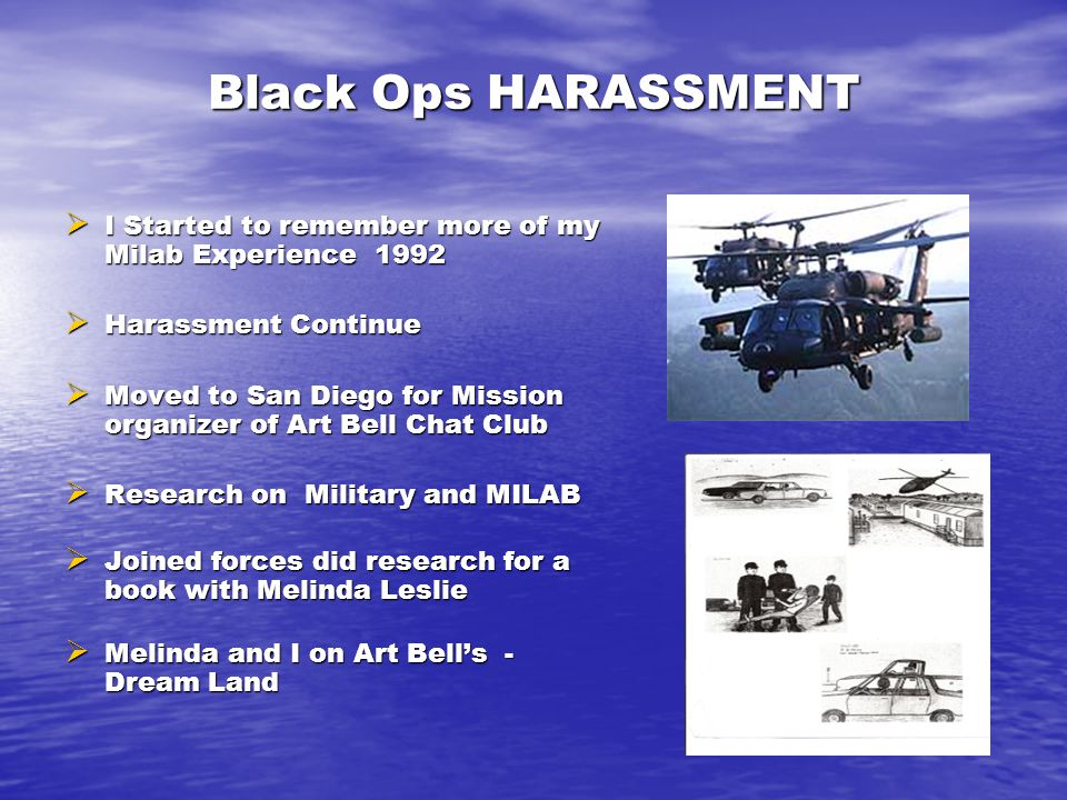 Black Ops HARASSMENT  I Started to remember more of my Milab Experience 1992  Harassment Continue  Moved to San Diego for Mission organizer of Art Bell Chat Club  Research on Military and MILAB  Joined forces did research for a book with Melinda Leslie  Melinda and I on Art Bell's - Dream Land