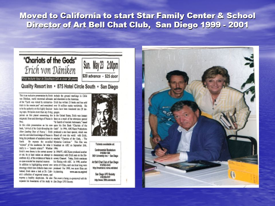 Moved to California to start Star Family Center & School Director of Art Bell Chat Club, San Diego 1999 - 2001
