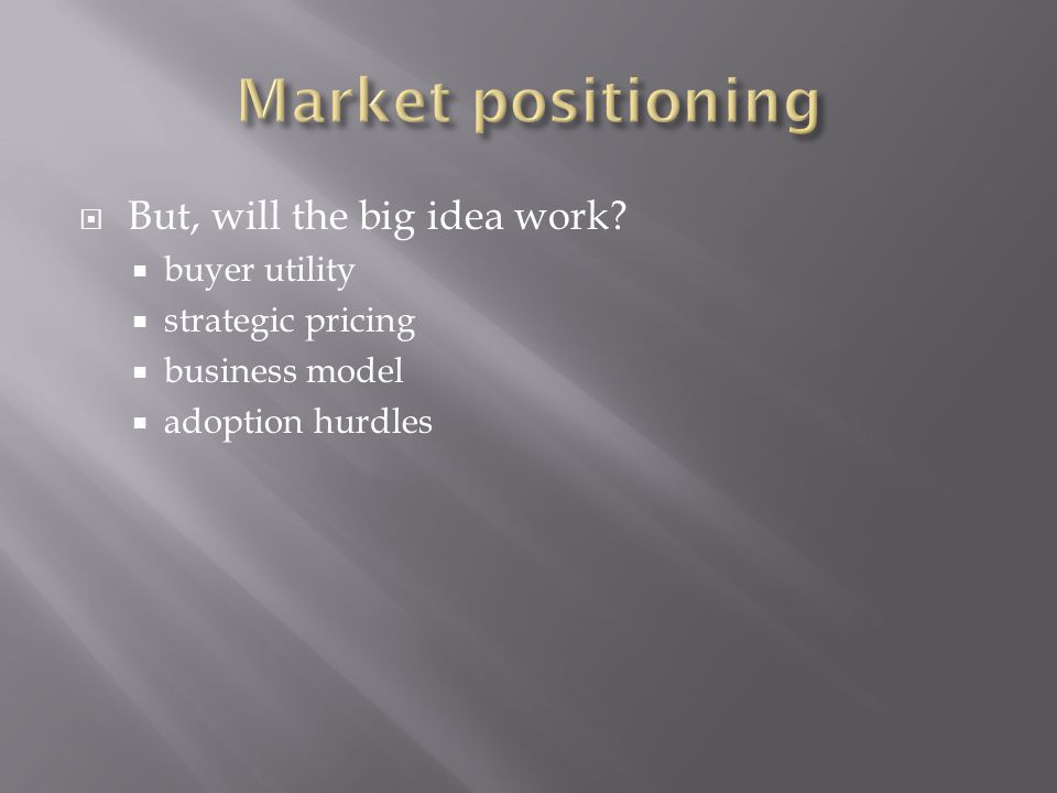  But, will the big idea work?  buyer utility  strategic pricing  business model  adoption hurdles