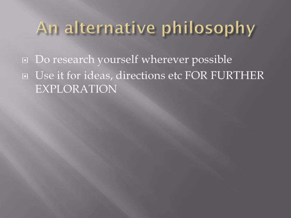  Do research yourself wherever possible  Use it for ideas, directions etc FOR FURTHER EXPLORATION
