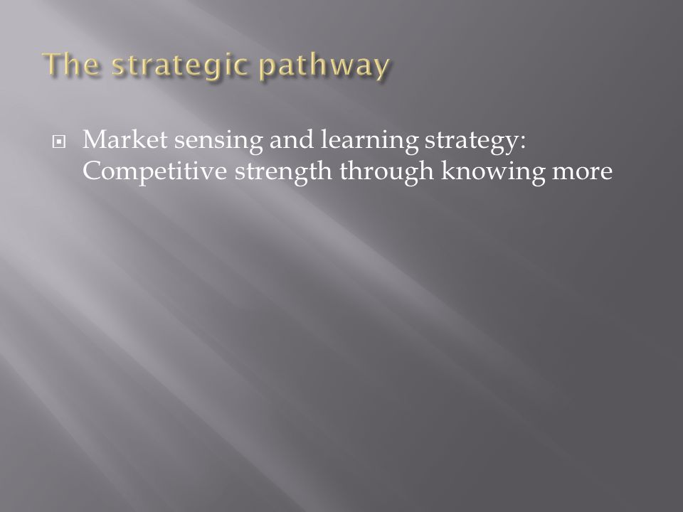  Market sensing and learning strategy: Competitive strength through knowing more