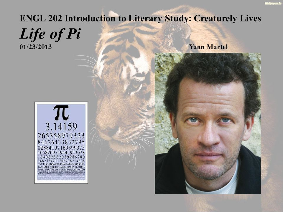 ENGL 202 Introduction to Literary Study: Creaturely Lives Life of Pi 01/23/2013Yann Martel