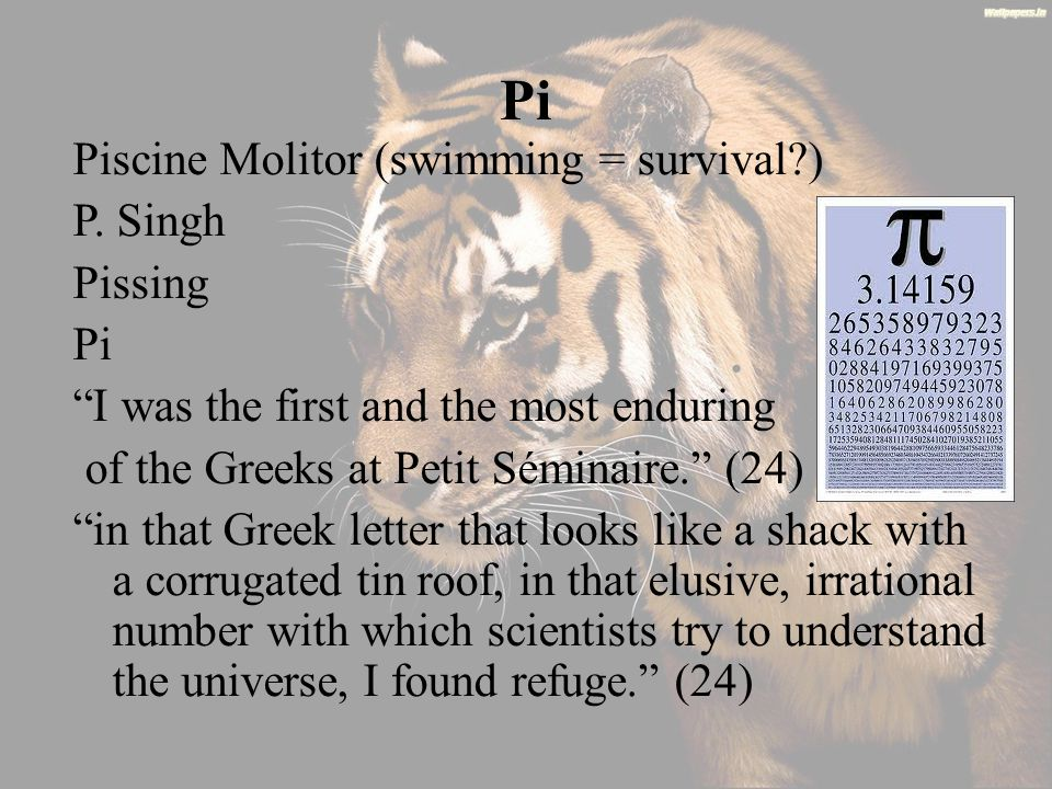 "Pi Piscine Molitor (swimming = survival?) P. Singh Pissing Pi ""I was the first and the most enduring of the Greeks at Petit Séminaire."" (24) ""in that"