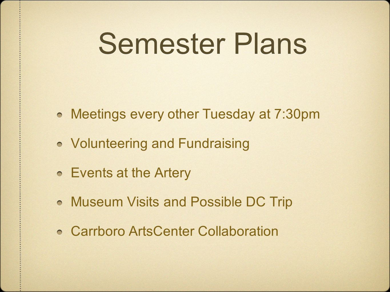 Semester Plans Meetings every other Tuesday at 7:30pm Volunteering and Fundraising Events at the Artery Museum Visits and Possible DC Trip Carrboro ArtsCenter Collaboration