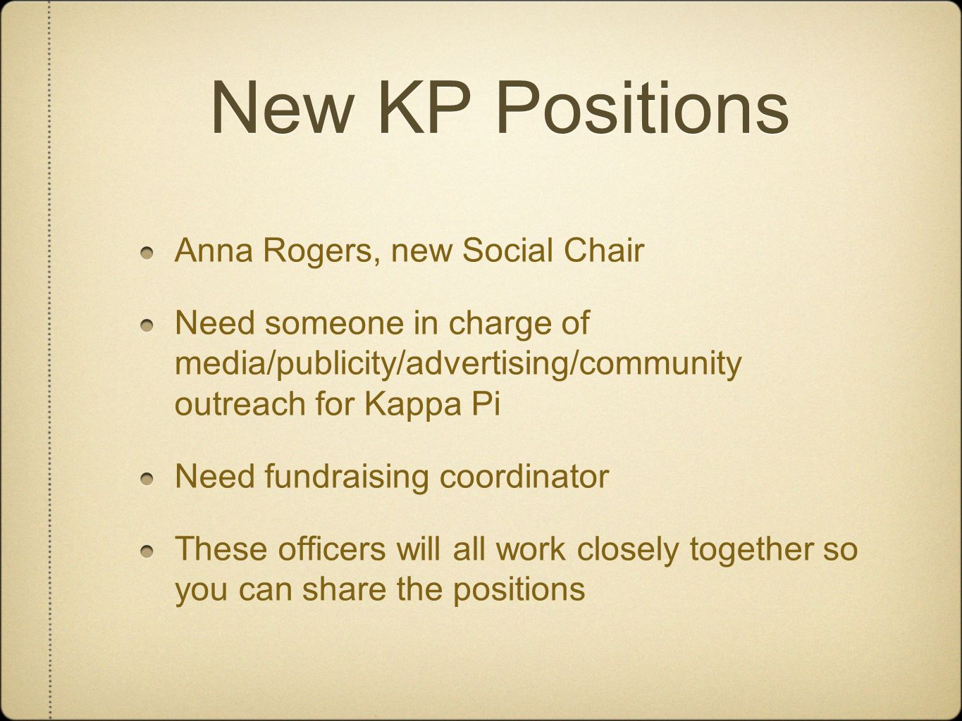 New KP Positions Anna Rogers, new Social Chair Need someone in charge of media/publicity/advertising/community outreach for Kappa Pi Need fundraising coordinator These officers will all work closely together so you can share the positions