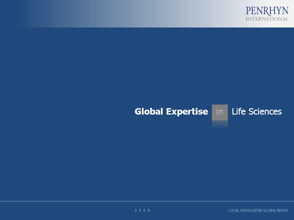 Global Expertise in Life Sciences 2 0 0 9 LOCAL KNOWLEDGE GLOBAL REACH