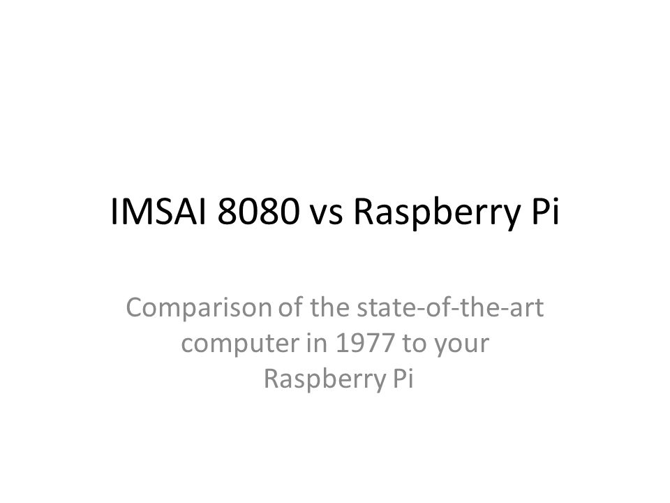 IMSAI 8080 vs Raspberry Pi Comparison of the state-of-the-art computer in 1977 to your Raspberry Pi