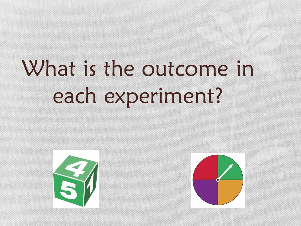 What is the outcome in each experiment