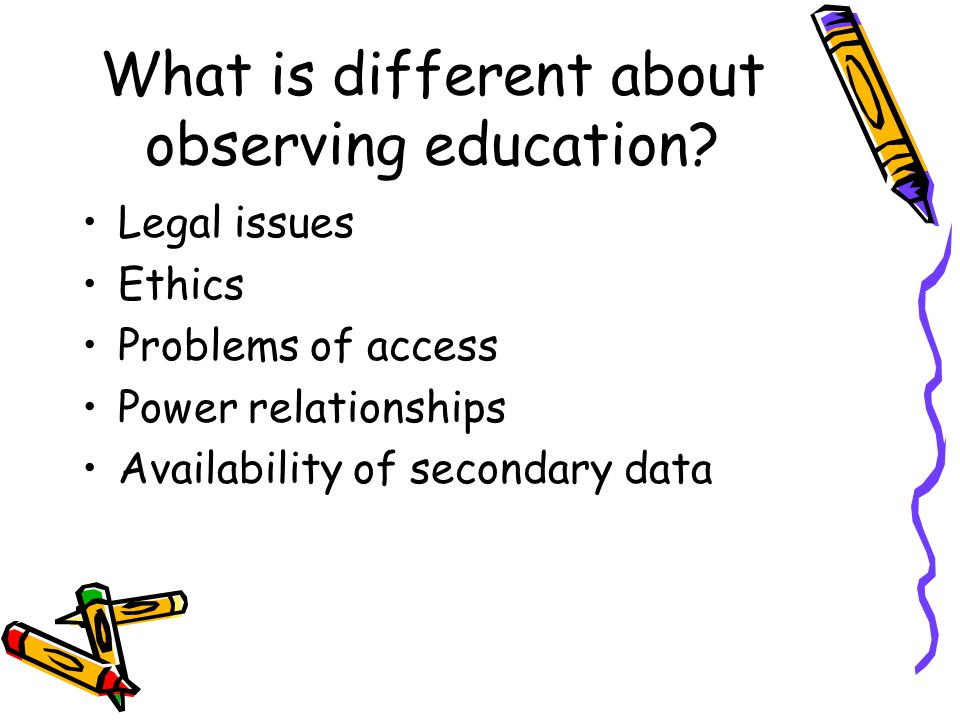 What is different about observing education.