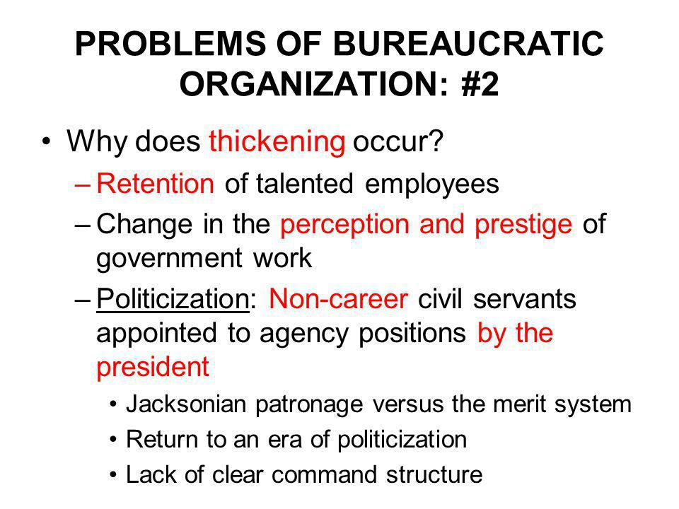 PROBLEMS OF BUREAUCRATIC ORGANIZATION: #2 Why does thickening occur.