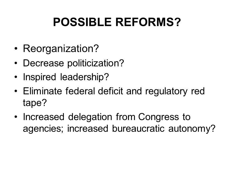 POSSIBLE REFORMS. Reorganization. Decrease politicization.