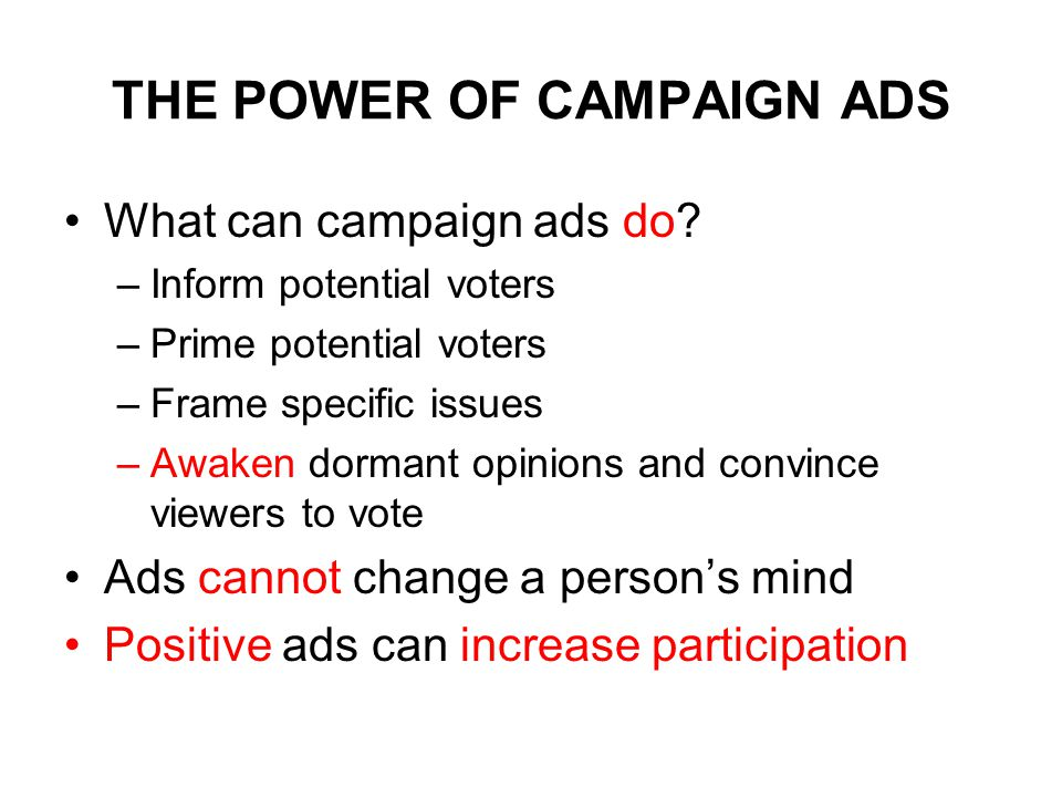 THE POWER OF CAMPAIGN ADS What can campaign ads do.