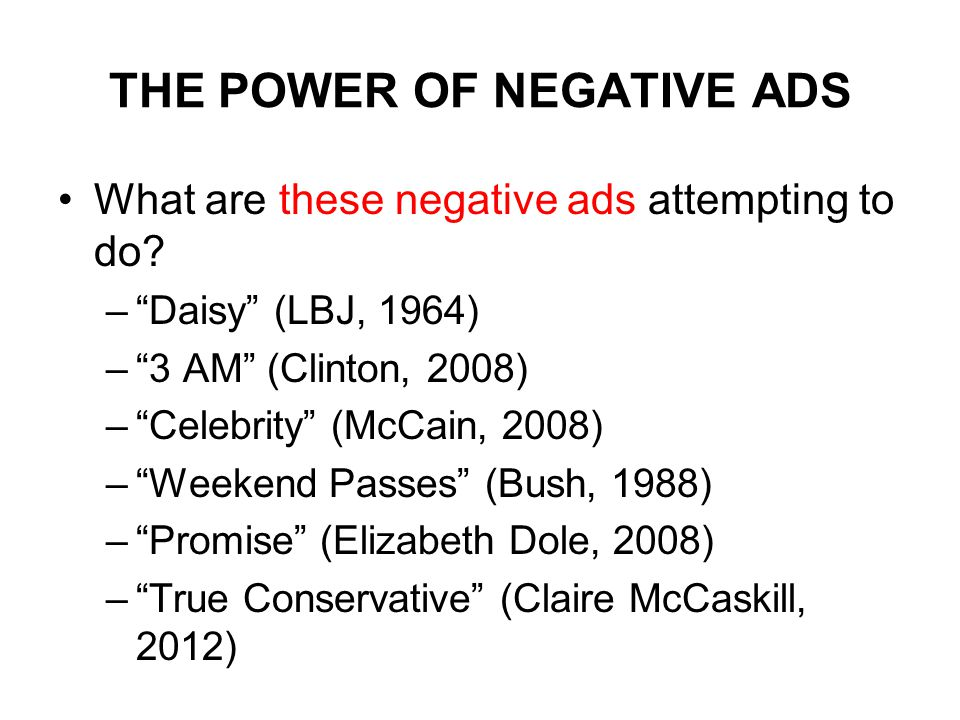 THE POWER OF NEGATIVE ADS What are these negative ads attempting to do.