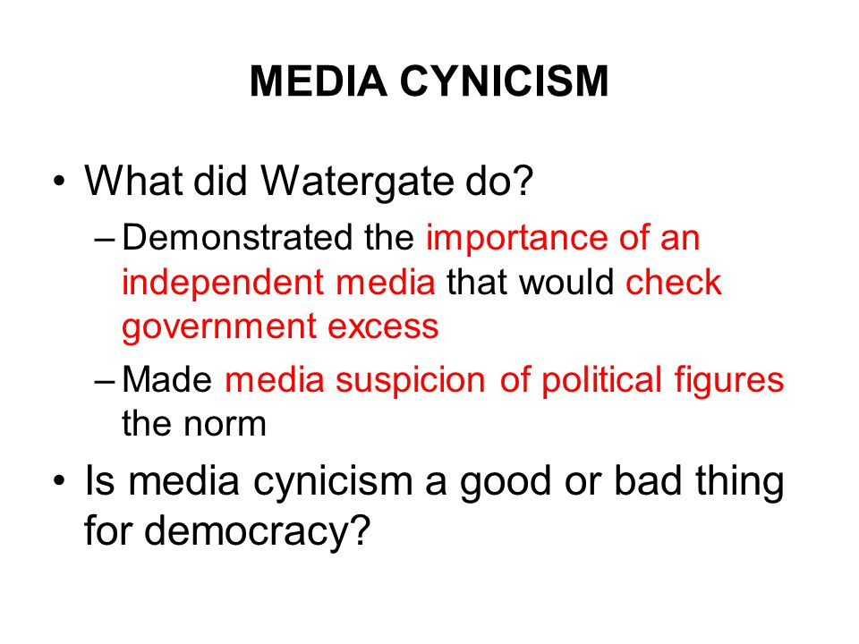 MEDIA CYNICISM What did Watergate do.