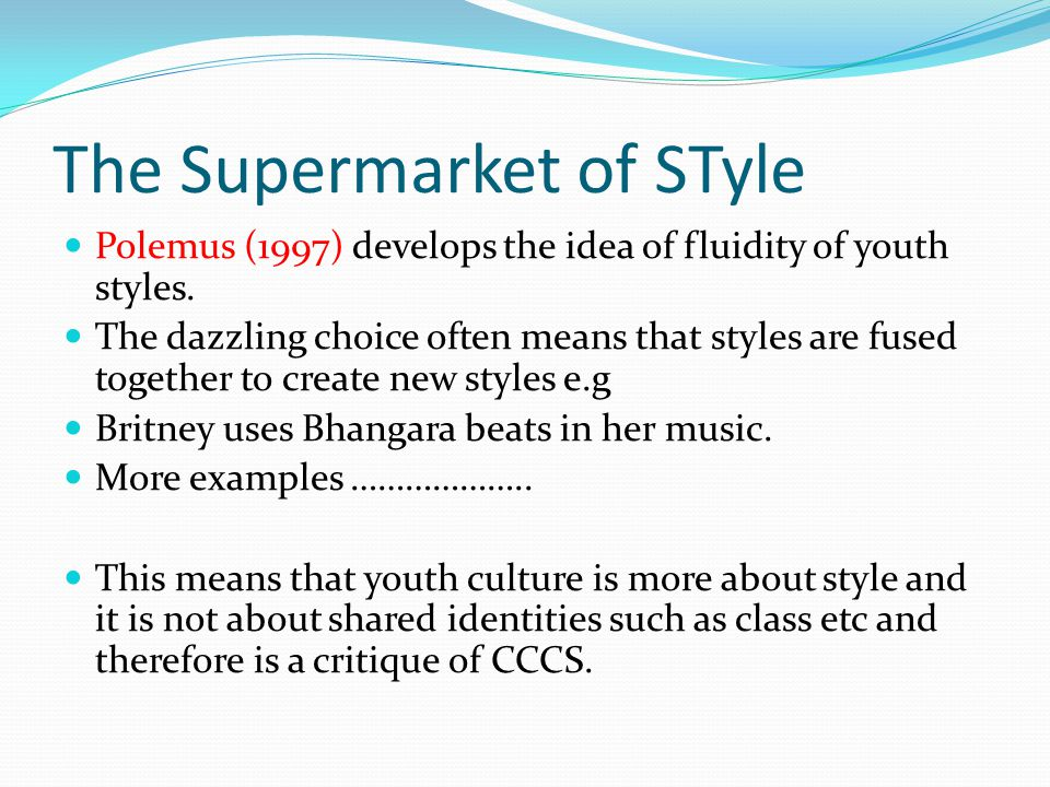 The Supermarket of STyle Polemus (1997) develops the idea of fluidity of youth styles. The dazzling choice often means that styles are fused together