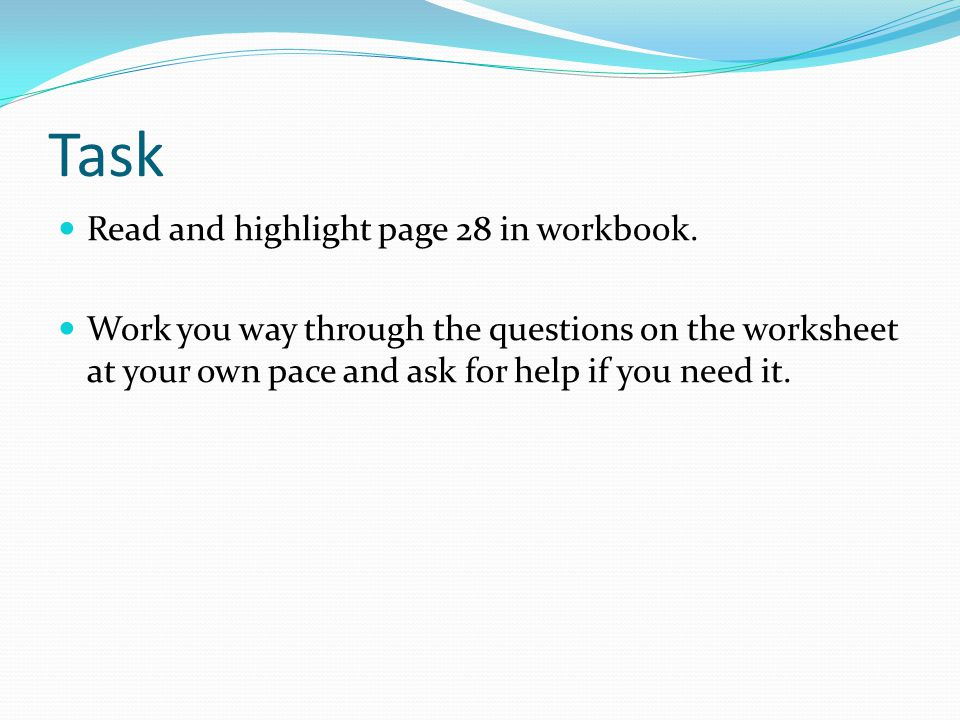 Task Read and highlight page 28 in workbook.