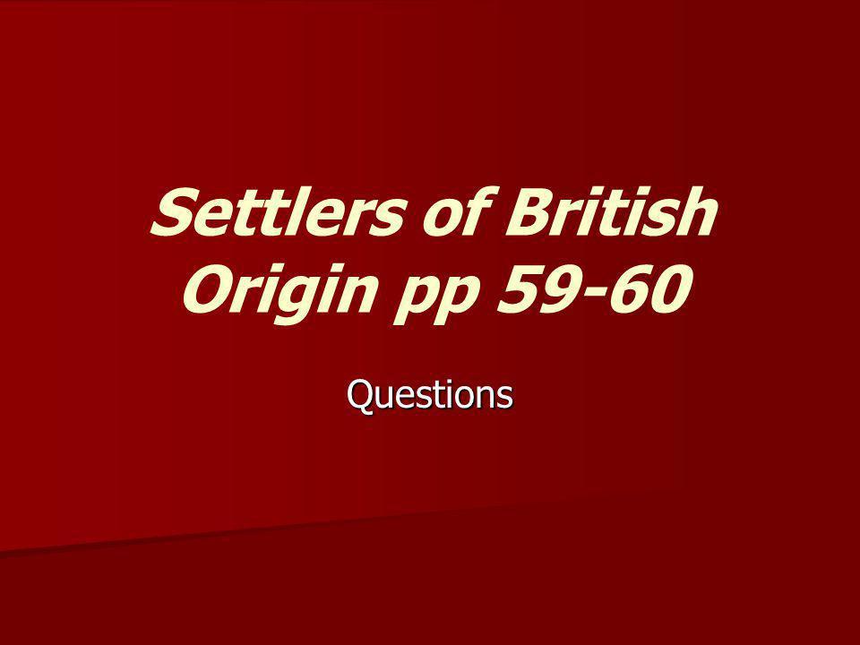 Settlers of British Origin pp 59-60 Questions