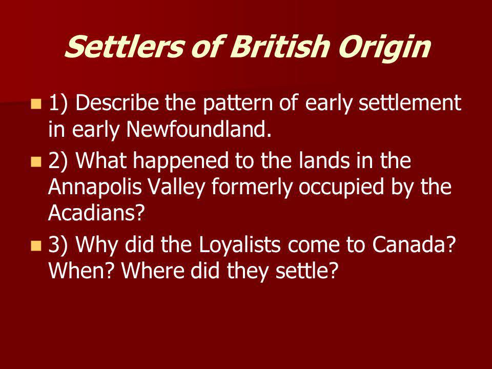 Settlers of British Origin 1) Describe the pattern of early settlement in early Newfoundland.