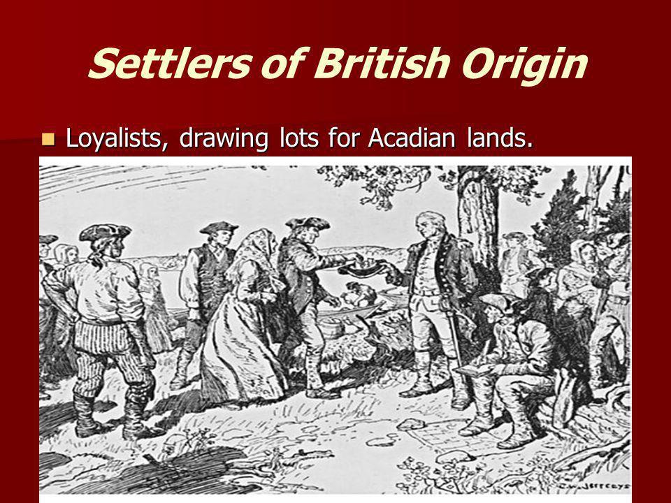 Settlers of British Origin Loyalists, drawing lots for Acadian lands. Loyalists, drawing lots for Acadian lands.