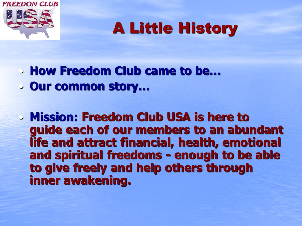 A Little History How Freedom Club came to be…How Freedom Club came to be… Our common story…Our common story… Mission: Freedom Club USA is here to guid
