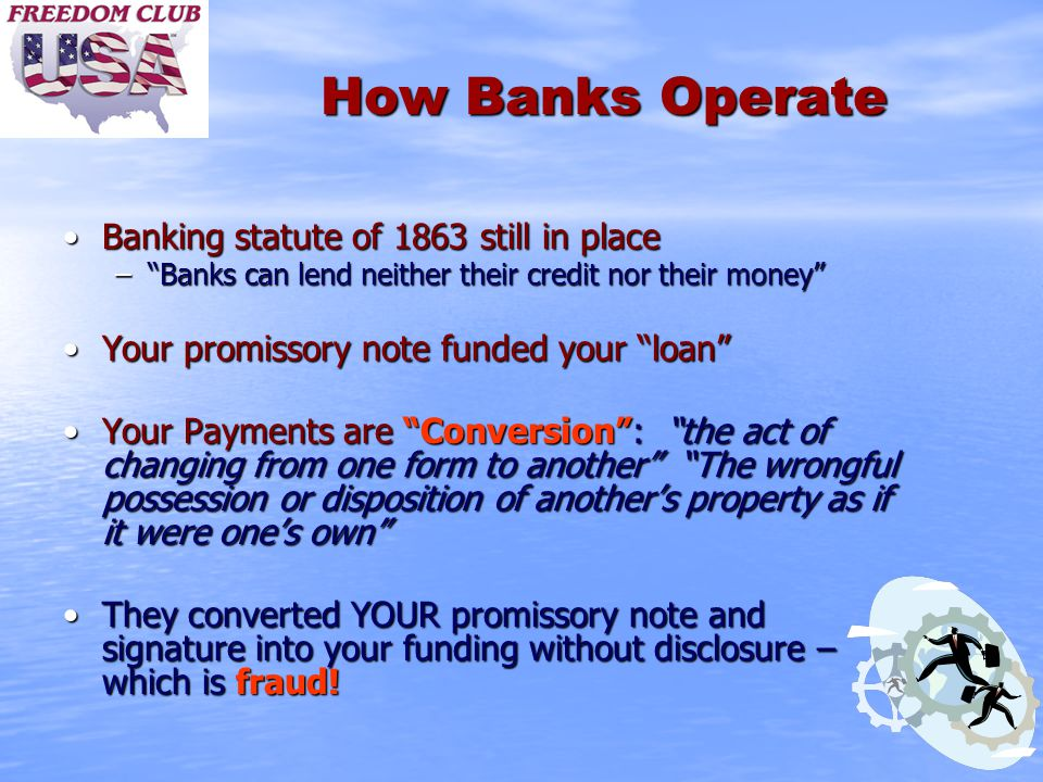 "How Banks Operate Banking statute of 1863 still in placeBanking statute of 1863 still in place –""Banks can lend neither their credit nor their money"""