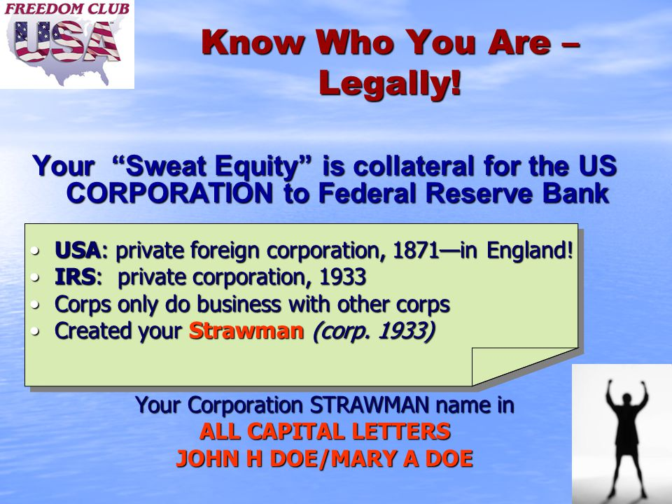 "Know Who You Are – Legally! Your ""Sweat Equity"" is collateral for the US CORPORATION to Federal Reserve Bank USA: private foreign corporation, 1871—in"