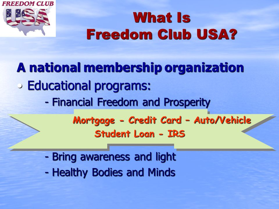 What Is Freedom Club USA? A national membership organization Educational programs:Educational programs: - Financial Freedom and Prosperity Mortgage -