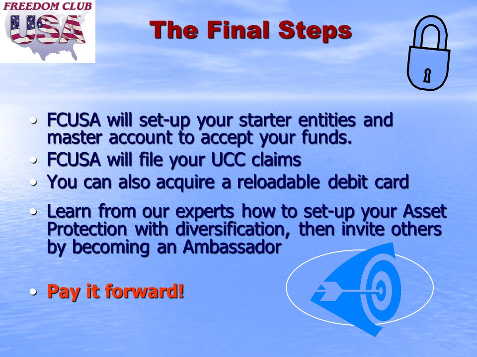 The Final Steps FCUSA will set-up your starter entities and master account to accept your funds.FCUSA will set-up your starter entities and master account to accept your funds.