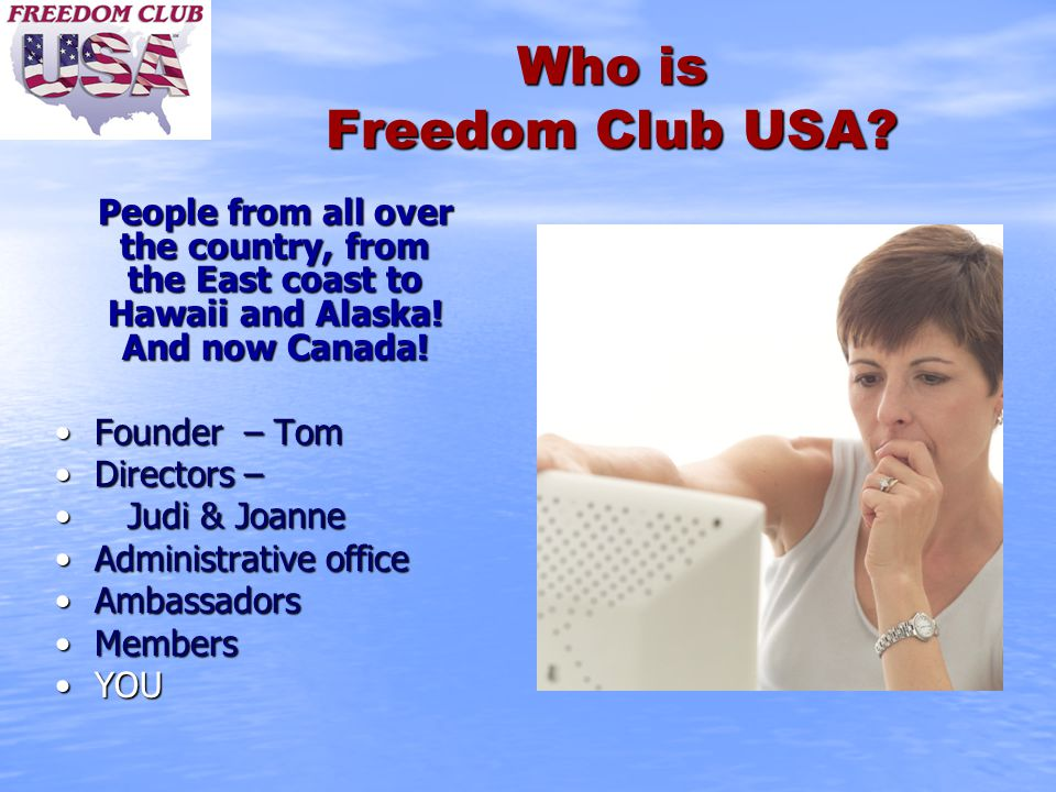 Who is Freedom Club USA? People from all over the country, from the East coast to Hawaii and Alaska! And now Canada! Founder – TomFounder – Tom Direct