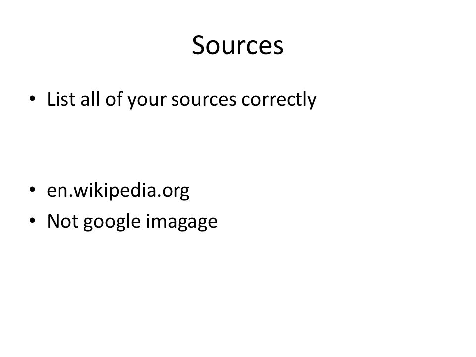 Sources List all of your sources correctly en.wikipedia.org Not google imagage