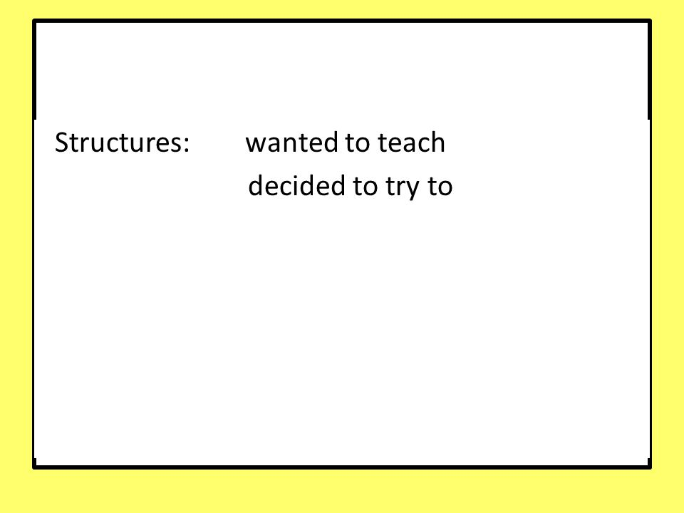 Structures: wanted to teach decided to try to