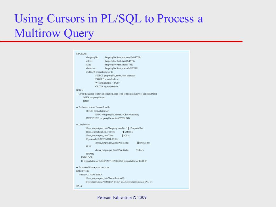 Pearson Education © 2009 Using Cursors in PL/SQL to Process a Multirow Query
