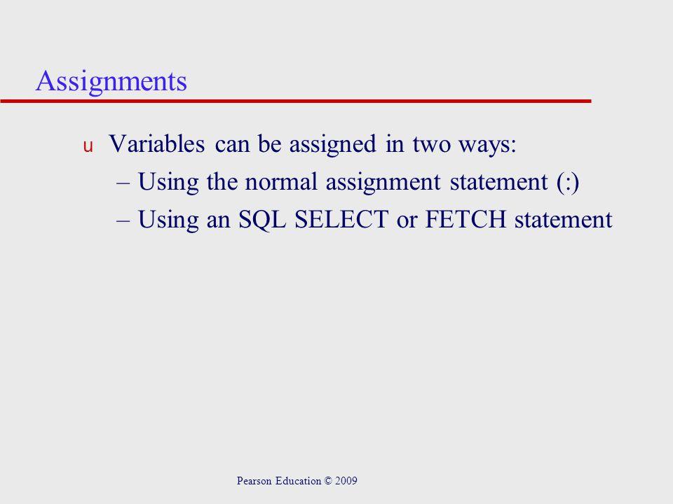 Pearson Education © 2009 Control Statements u Conditional IF statement u Conditional CASE statement u Iteration statement (LOOP) u Iteration statement (WHILE and REPEAT) u Iteration statement (FOR)