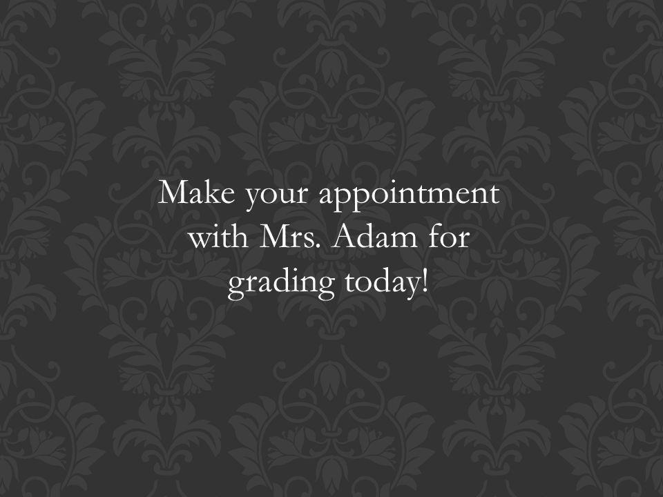 Make your appointment with Mrs. Adam for grading today!