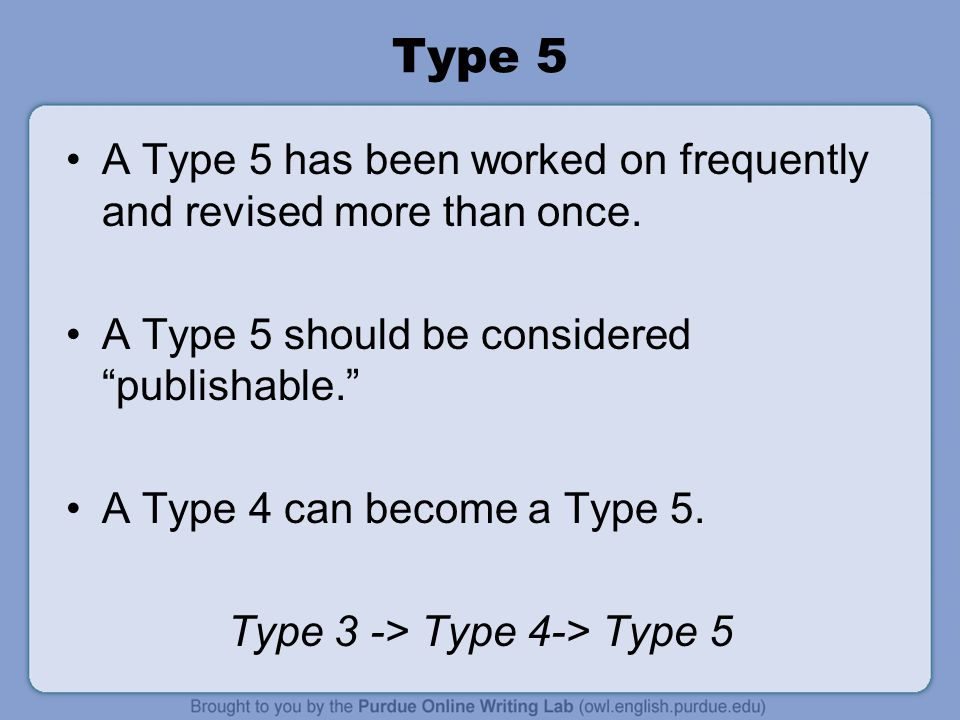 "Type 5 A Type 5 has been worked on frequently and revised more than once. A Type 5 should be considered ""publishable."" A Type 4 can become a Type 5. T"