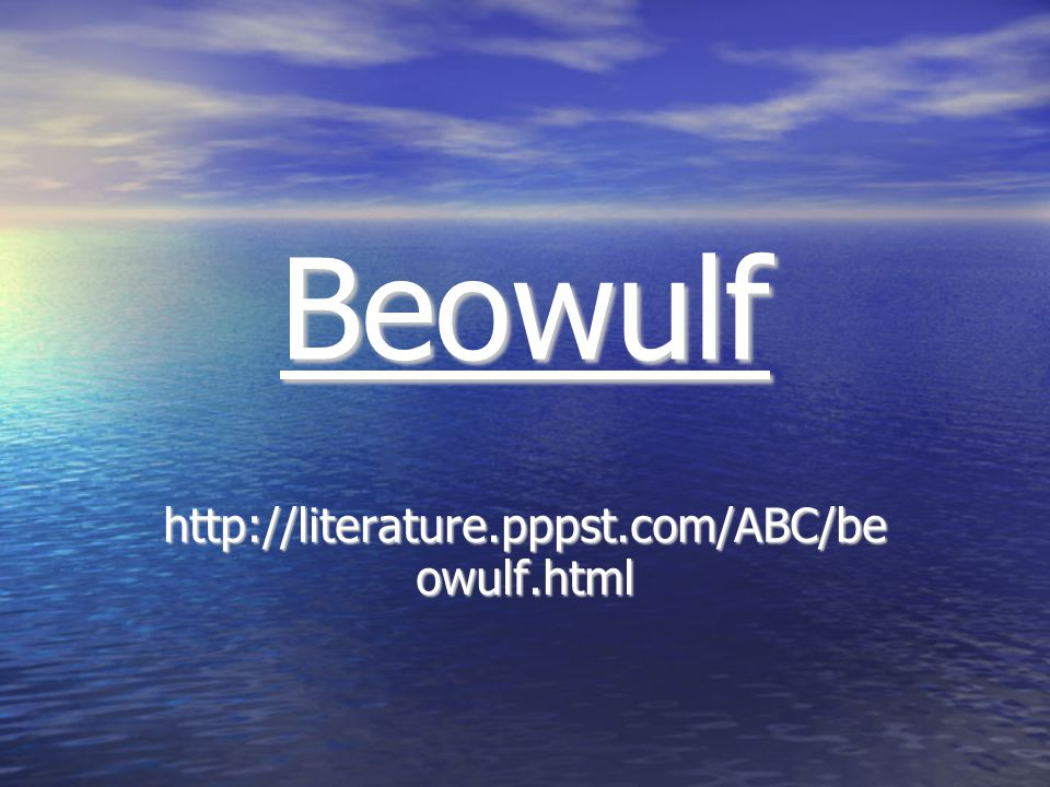 Beowulf http://literature.pppst.com/ABC/be owulf.html