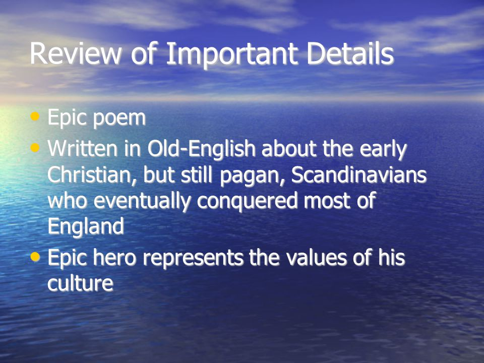 Review of Important Details Epic poem Epic poem Written in Old-English about the early Christian, but still pagan, Scandinavians who eventually conque