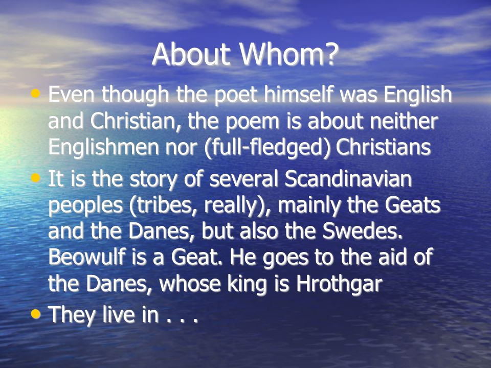 About Whom? Even though the poet himself was English and Christian, the poem is about neither Englishmen nor (full-fledged) Christians Even though the